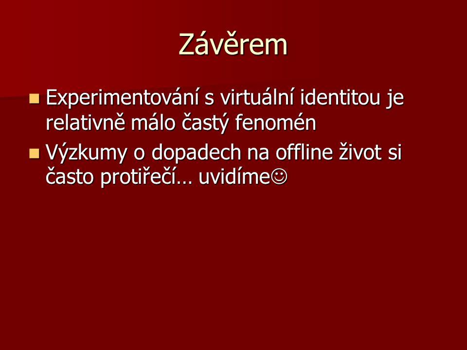 Závěrem Experimentování s virtuální identitou je relativně málo častý fenomén Experimentování s virtuální identitou je relativně málo častý fenomén Vý