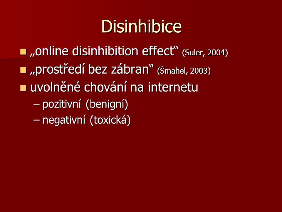 """Disinhibice """"online disinhibition effect (Suler, 2004) """"online disinhibition effect (Suler, 2004) """"prostředí bez zábran (Šmahel, 2003) """"prostředí bez zábran (Šmahel, 2003) uvolněné chování na internetu uvolněné chování na internetu –pozitivní (benigní) –negativní (toxická)"""