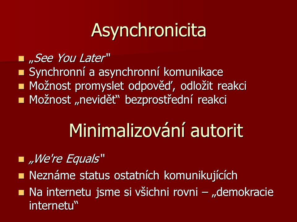 """Asynchronicita """"See You Later """"See You Later Synchronní a asynchronní komunikace Synchronní a asynchronní komunikace Možnost promyslet odpověď, odložit reakci Možnost promyslet odpověď, odložit reakci Možnost """"nevidět bezprostřední reakci Možnost """"nevidět bezprostřední reakci Minimalizování autorit """"We re Equals """"We re Equals Neznáme status ostatních komunikujících Neznáme status ostatních komunikujících Na internetu jsme si všichni rovni – """"demokracie internetu Na internetu jsme si všichni rovni – """"demokracie internetu"""