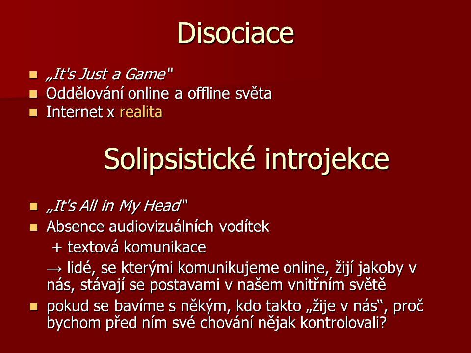 """Disociace """"It's Just a Game"""" """"It's Just a Game"""" Oddělování online a offline světa Oddělování online a offline světa Internet x realita Internet x real"""
