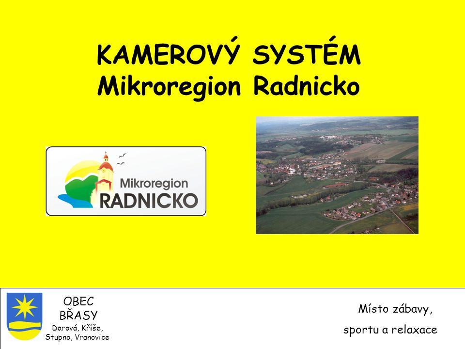 KAMEROVÝ SYSTÉM Mikroregion Radnicko OBEC BŘASY Místo zábavy, sportu a relaxace Darová, Kříše, Stupno, Vranovice