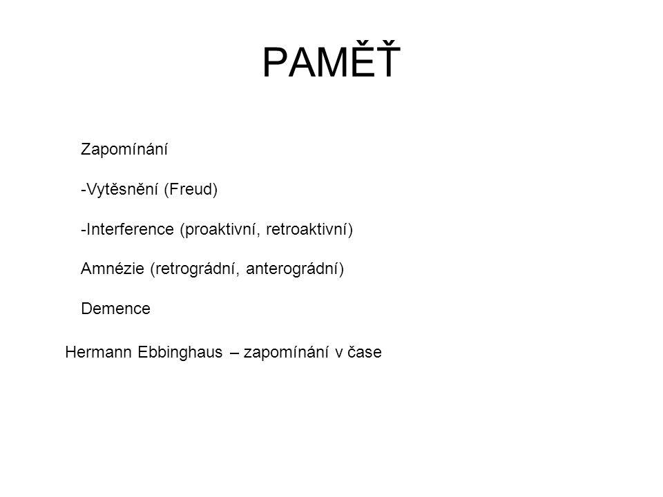 PAMĚŤ Zapomínání -Vytěsnění (Freud) -Interference (proaktivní, retroaktivní) Amnézie (retrográdní, anterográdní) Demence Hermann Ebbinghaus – zapomínání v čase