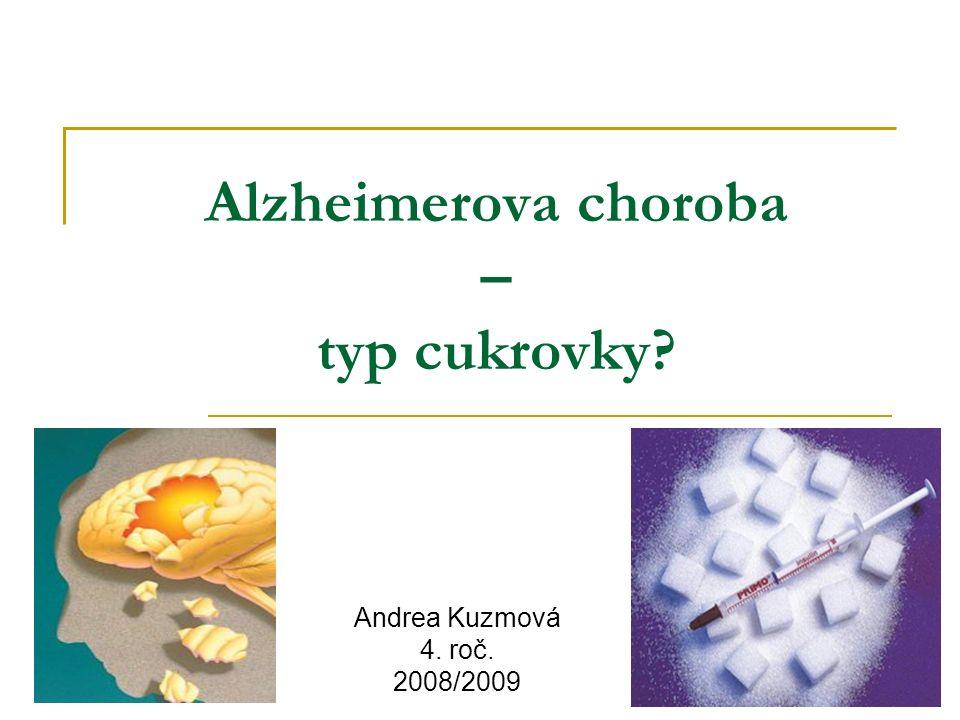 Alzheimerova choroba – typ cukrovky Andrea Kuzmová 4. roč. 2008/2009
