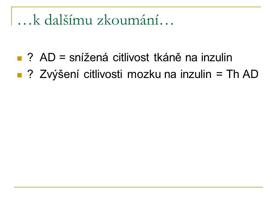 …k dalšímu zkoumání… . AD = snížená citlivost tkáně na inzulin .
