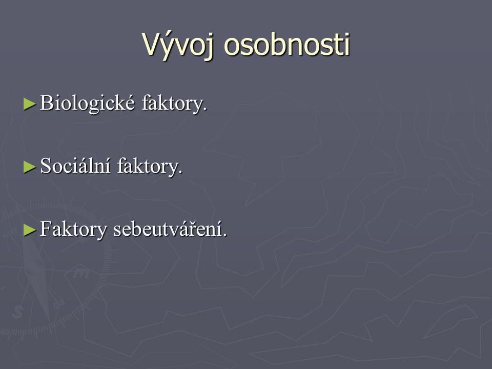 Vývoj osobnosti ► Biologické faktory. ► Sociální faktory. ► Faktory sebeutváření.