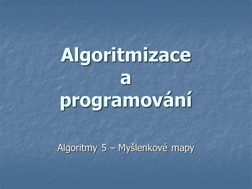Algoritmizace a programování Algoritmy 5 – Myšlenkové mapy