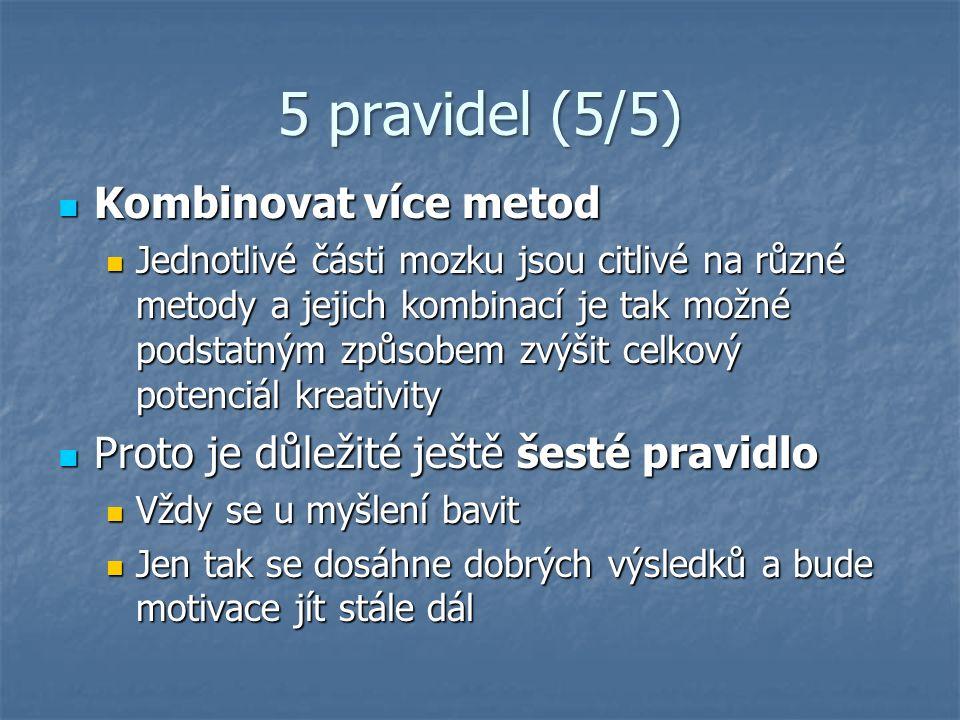 5 pravidel (5/5) Kombinovat více metod Kombinovat více metod Jednotlivé části mozku jsou citlivé na různé metody a jejich kombinací je tak možné podst