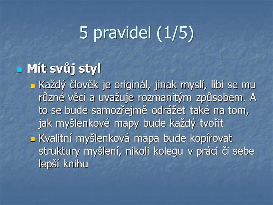 5 pravidel (1/5) Mít svůj styl Mít svůj styl Každý člověk je originál, jinak myslí, líbí se mu různé věci a uvažuje rozmanitým způsobem. A to se bude