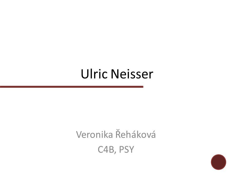 Ulric Neisser Veronika Řeháková C4B, PSY