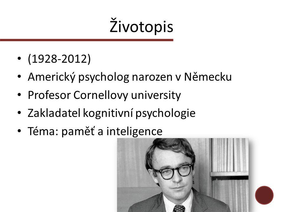 Životopis (1928-2012) Americký psycholog narozen v Německu Profesor Cornellovy university Zakladatel kognitivní psychologie Téma: paměť a inteligence