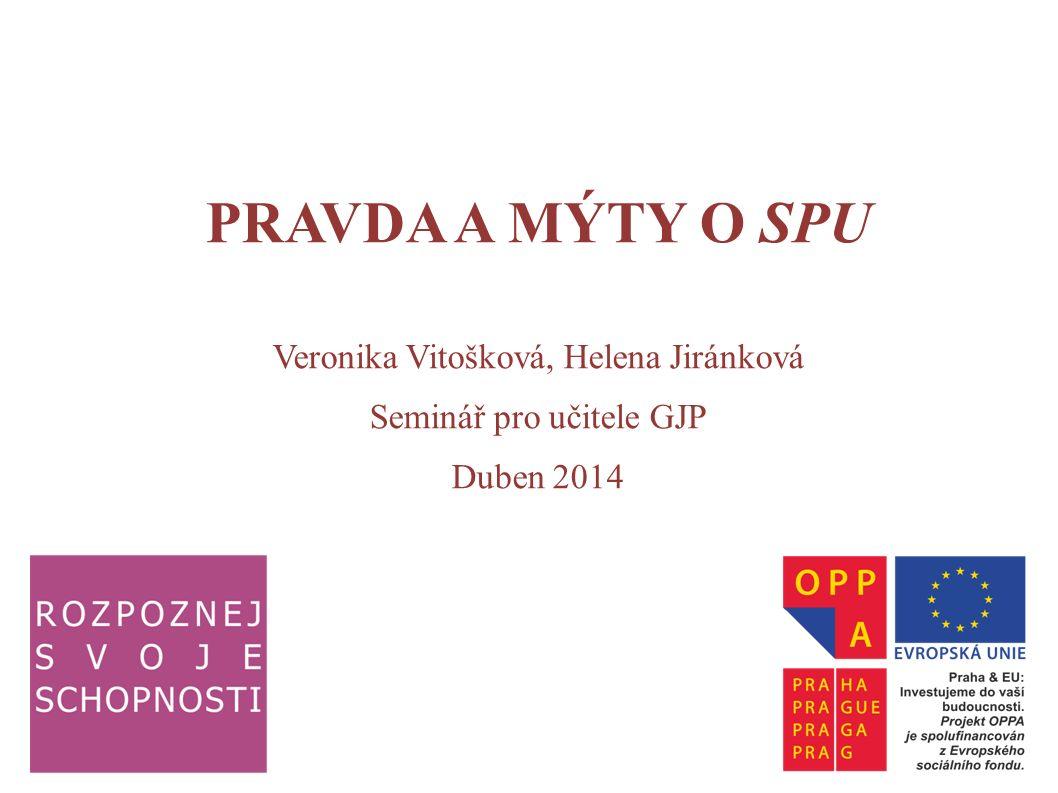 PRAVDA A MÝTY O SPU Veronika Vitošková, Helena Jiránková Seminář pro učitele GJP Duben 2014