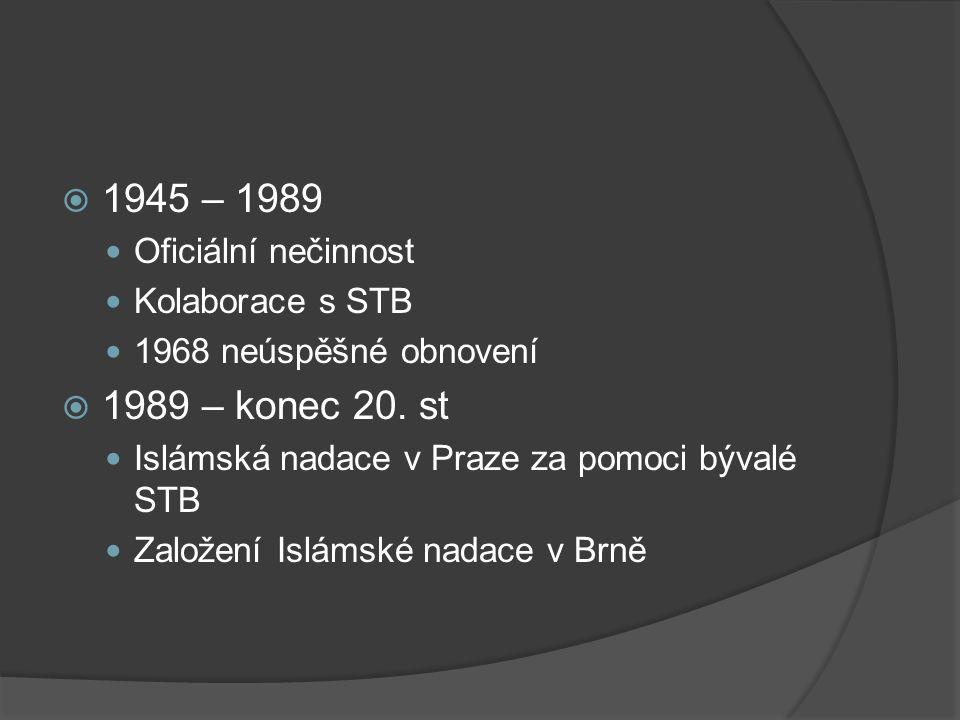  1945 – 1989 Oficiální nečinnost Kolaborace s STB 1968 neúspěšné obnovení  1989 – konec 20. st Islámská nadace v Praze za pomoci bývalé STB Založení