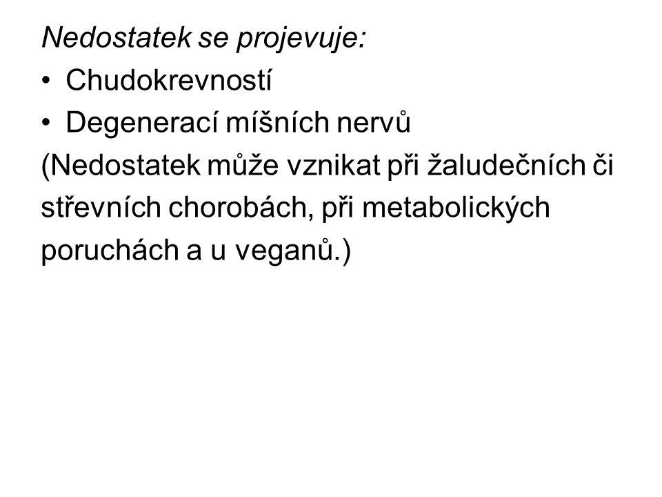 Nedostatek se projevuje: Chudokrevností Degenerací míšních nervů (Nedostatek může vznikat při žaludečních či střevních chorobách, při metabolických poruchách a u veganů.)