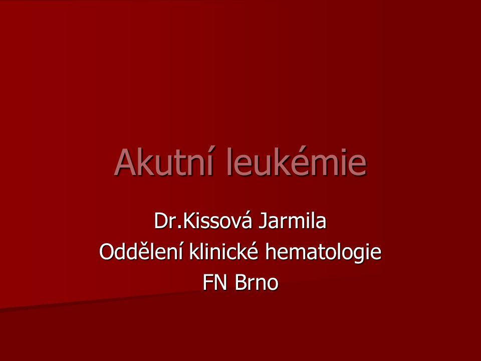 Akutní leukémie Dr.Kissová Jarmila Oddělení klinické hematologie FN Brno