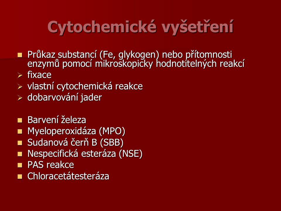 Cytochemické vyšetření Průkaz substancí (Fe, glykogen) nebo přítomnosti enzymů pomocí mikroskopicky hodnotitelných reakcí Průkaz substancí (Fe, glykogen) nebo přítomnosti enzymů pomocí mikroskopicky hodnotitelných reakcí  fixace  vlastní cytochemická reakce  dobarvování jader Barvení železa Barvení železa Myeloperoxidáza (MPO) Myeloperoxidáza (MPO) Sudanová čerň B (SBB) Sudanová čerň B (SBB) Nespecifická esteráza (NSE) Nespecifická esteráza (NSE) PAS reakce PAS reakce Chloracetátesteráza Chloracetátesteráza