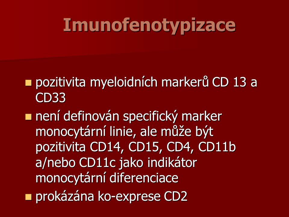 Imunofenotypizace pozitivita myeloidních markerů CD 13 a CD33 pozitivita myeloidních markerů CD 13 a CD33 není definován specifický marker monocytární linie, ale může být pozitivita CD14, CD15, CD4, CD11b a/nebo CD11c jako indikátor monocytární diferenciace není definován specifický marker monocytární linie, ale může být pozitivita CD14, CD15, CD4, CD11b a/nebo CD11c jako indikátor monocytární diferenciace prokázána ko-exprese CD2 prokázána ko-exprese CD2