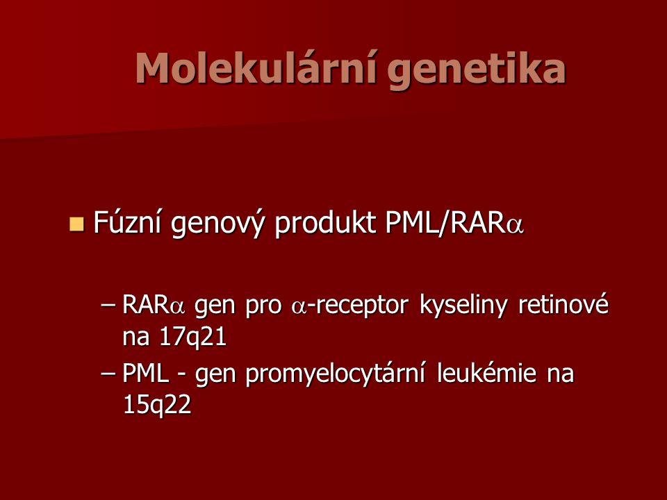 Molekulární genetika Fúzní genový produkt PML/RAR  Fúzní genový produkt PML/RAR  –RAR  gen pro  -receptor kyseliny retinové na 17q21 –PML - gen promyelocytární leukémie na 15q22