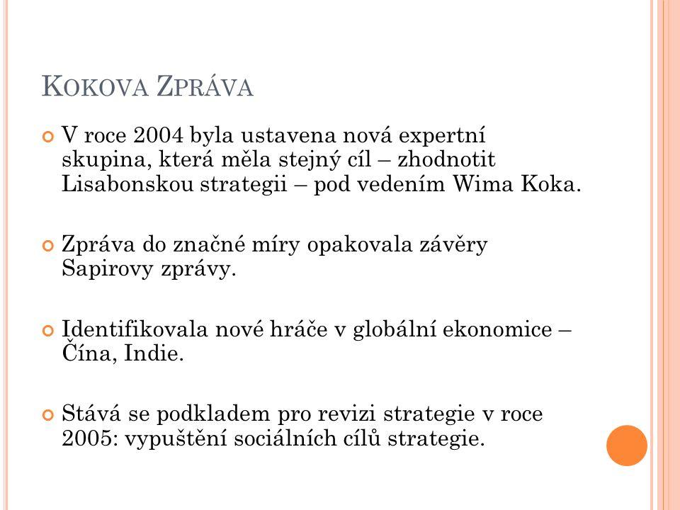 K OKOVA Z PRÁVA V roce 2004 byla ustavena nová expertní skupina, která měla stejný cíl – zhodnotit Lisabonskou strategii – pod vedením Wima Koka.