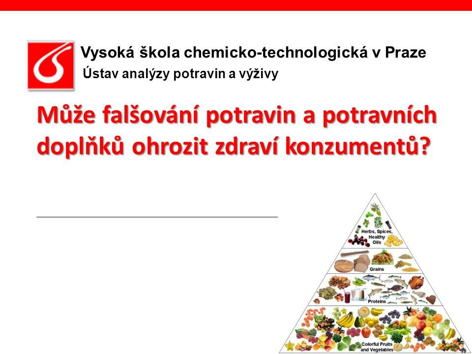 Vysoká škola chemicko-technologická v Praze Ústav analýzy potravin a výživy Může falšování potravin a potravních doplňků ohrozit zdraví konzumentů?