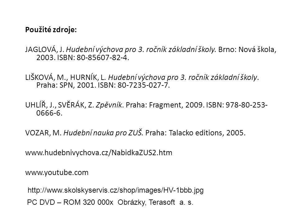Použité zdroje: JAGLOVÁ, J. Hudební výchova pro 3.