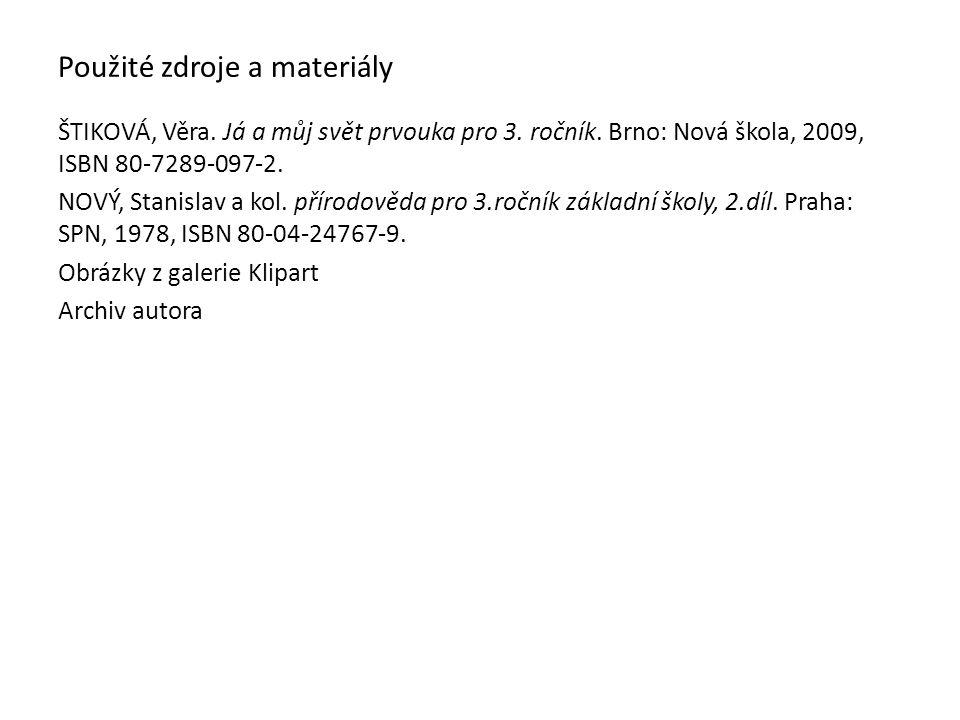 Použité zdroje a materiály ŠTIKOVÁ, Věra. Já a můj svět prvouka pro 3. ročník. Brno: Nová škola, 2009, ISBN 80-7289-097-2. NOVÝ, Stanislav a kol. přír