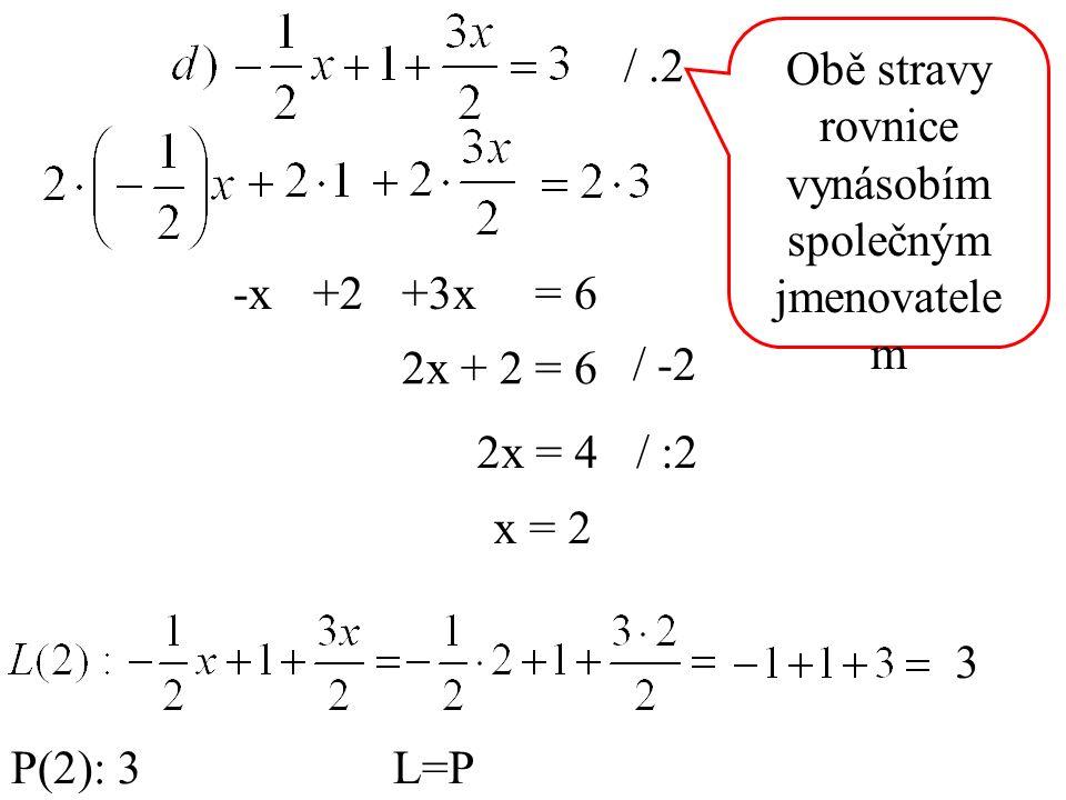 = 6 2x + 2 = 6 2x = 4 / -2 3 P(2): 3L=P / :2 /.2 x = 2 Obě stravy rovnice vynásobím společným jmenovatele m -x+2+3x