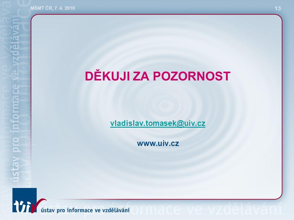 MŠMT ČR, 7. 4. 2010 13 DĚKUJI ZA POZORNOST vladislav.tomasek@uiv.cz www.uiv.cz