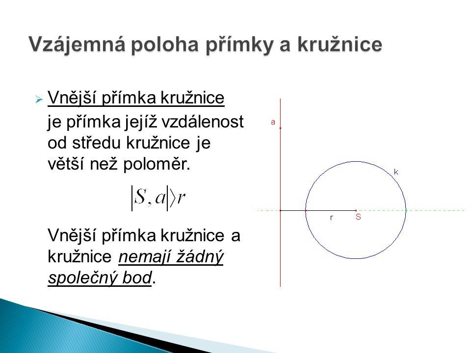  Vnější přímka kružnice je přímka jejíž vzdálenost od středu kružnice je větší než poloměr.
