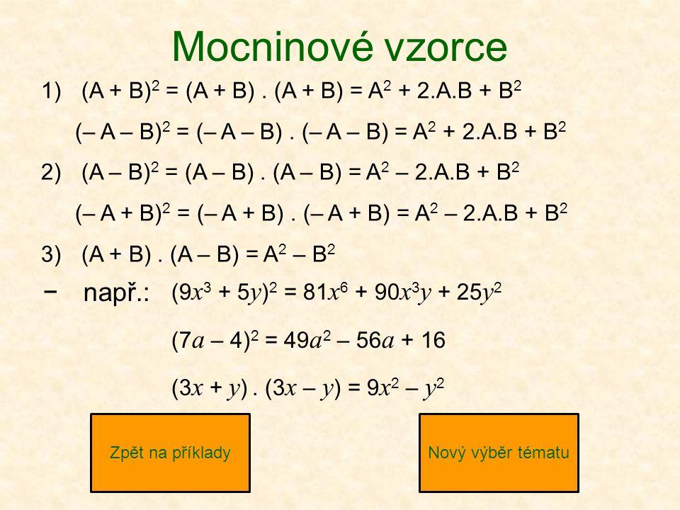 Mocninové vzorce 1)(A + B) 2 = (A + B). (A + B) = A 2 + 2.A.B + B 2 (– A – B) 2 = (– A – B).