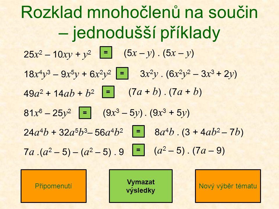 25 x 2 – 10 xy + y 2 18 x 4 y 3 – 9 x 5 y + 6 x 2 y 2 49 a 2 + 14 ab + b 2 81 x 6 – 25 y 2 24 a 4 b + 32 a 5 b 3 – 56 a 4 b 2 7 a.