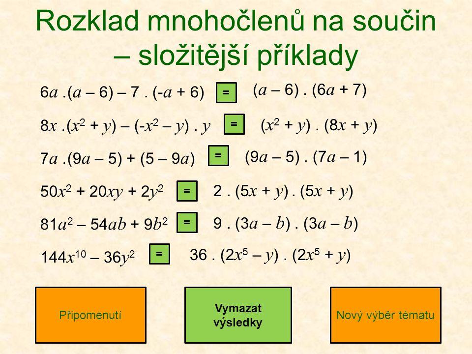 6 a. ( a – 6) – 7. (- a + 6) 8 x. ( x 2 + y ) – (- x 2 – y ).