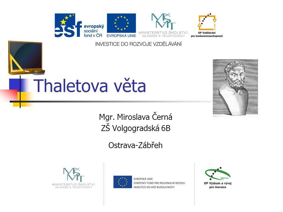 Thaletova věta Mgr. Miroslava Černá ZŠ Volgogradská 6B Ostrava-Zábřeh