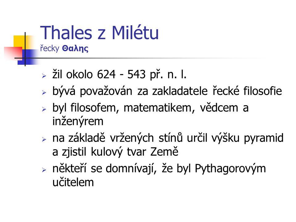 Thales z Milétu řecky Θαλης  žil okolo 624 - 543 př.