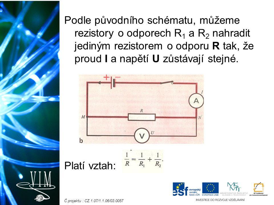 Č.projektu : CZ.1.07/1.1.06/03.0057 Příklad: Dva rezistory o odporech R 1 = 10Ω a R 2 = 20Ω jsou v elektrickém obvodu spojeny vedle sebe (paralelně).