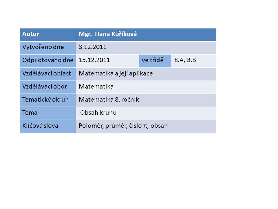 AutorMgr. Hana Kuříková Vytvořeno dne3.12.2011 Odpilotováno dne15.12.2011ve třídě8.A, 8.B Vzdělávací oblastMatematika a její aplikace Vzdělávací oborM