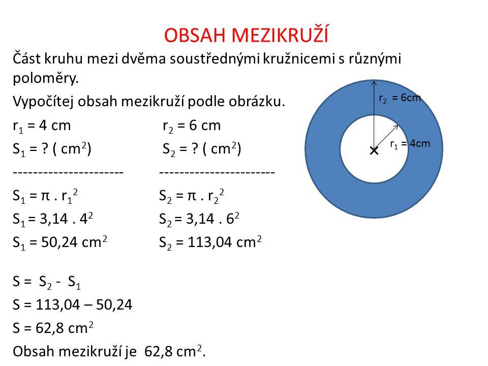 Část kruhu mezi dvěma soustřednými kružnicemi s různými poloměry. Vypočítej obsah mezikruží podle obrázku. r 1 = 4 cm r 2 = 6 cm S 1 = ? ( cm 2 ) S 2