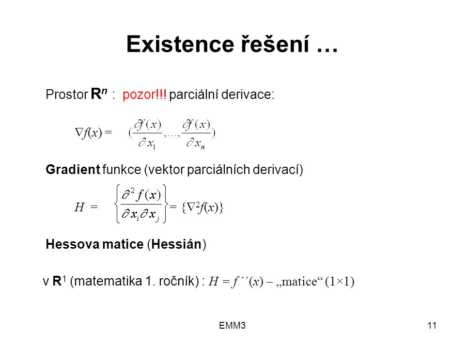 EMM311 Existence řešení … Prostor R n : pozor!!! parciální derivace:  f(x) = Gradient funkce (vektor parciálních derivací) H = = {  2 f(x)} Hessova