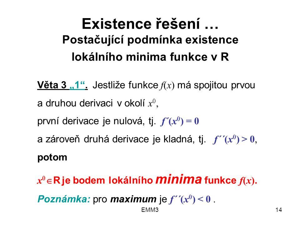 """EMM314 Existence řešení … Postačující podmínka existence lokálního minima funkce v R Věta 3 """"1"""". Jestliže funkce f(x) má spojitou prvou a druhou deriv"""