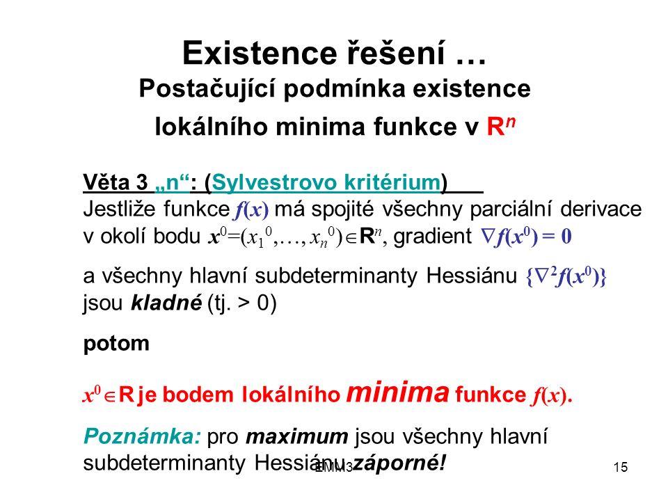 """EMM315 Existence řešení … Postačující podmínka existence lokálního minima funkce v R n Věta 3 """"n"""": (Sylvestrovo kritérium) Jestliže funkce f(x) má spo"""