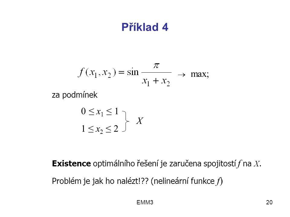 EMM320 Příklad 4  max; za podmínek 0 ≤ x 1 ≤ 1 1 ≤ x 2 ≤ 2 Existence optimálního řešení je zaručena spojitostí f na X. Problém je jak ho nalézt!?? (n