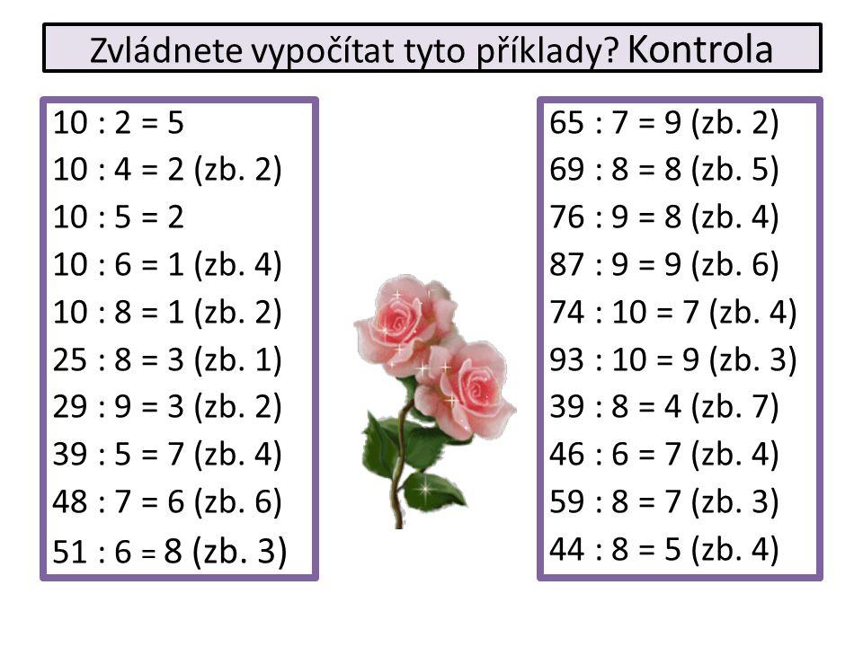 Zvládnete vypočítat tyto příklady.Kontrola 10 : 2 = 5 10 : 4 = 2 (zb.