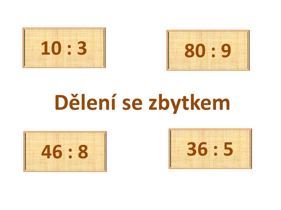 Dělení se zbytkem 10 : 3 46 : 8 36 : 5 80 : 9