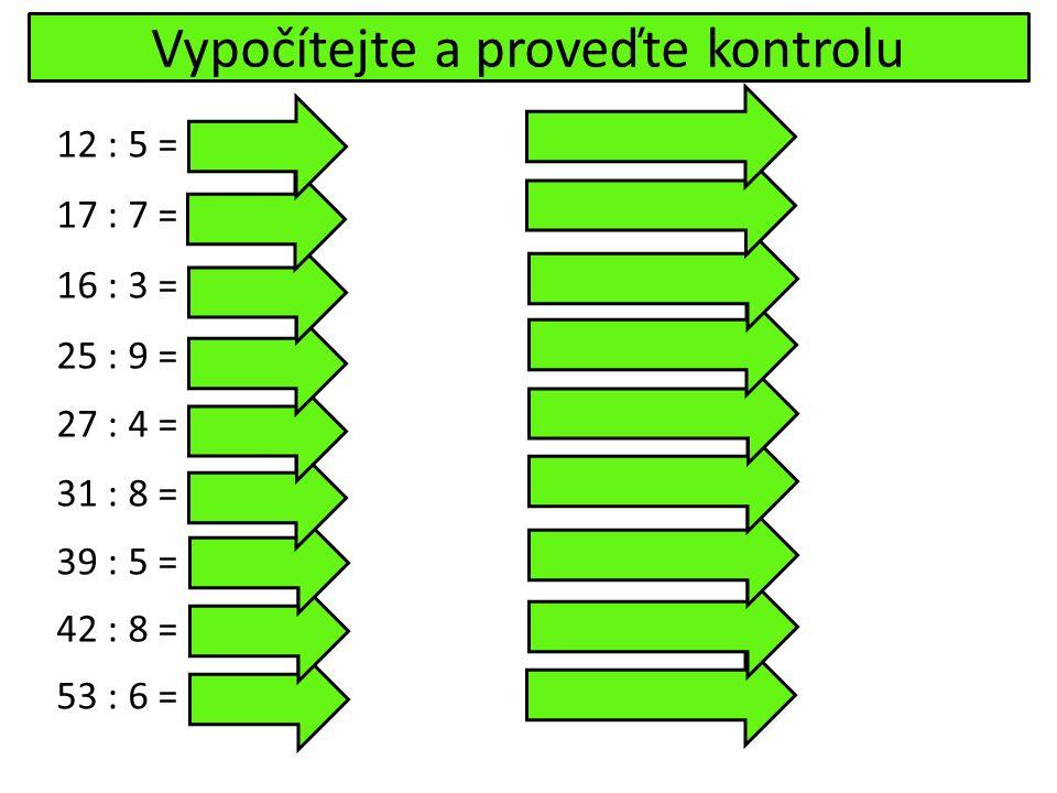 Vypočítejte a proveďte kontrolu 12 : 5 = 2 (zb. 2) 17 : 7 = 2 (zb.