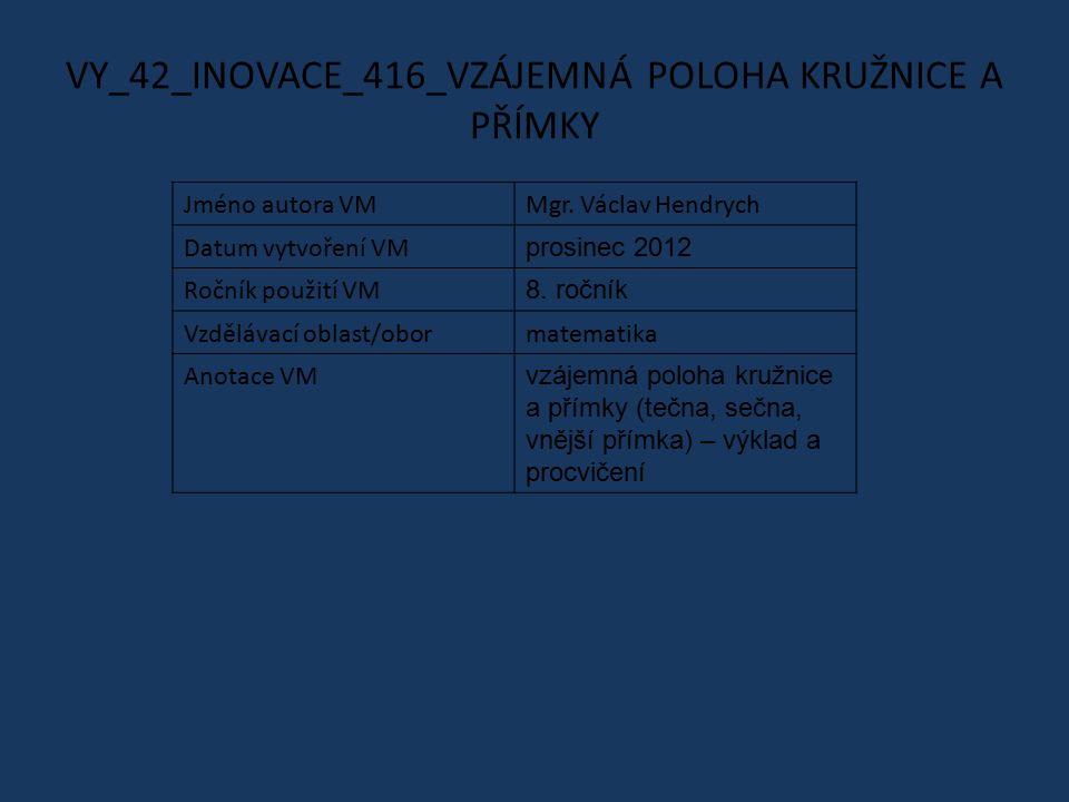 VY_42_INOVACE_416_VZÁJEMNÁ POLOHA KRUŽNICE A PŘÍMKY Jméno autora VMMgr.