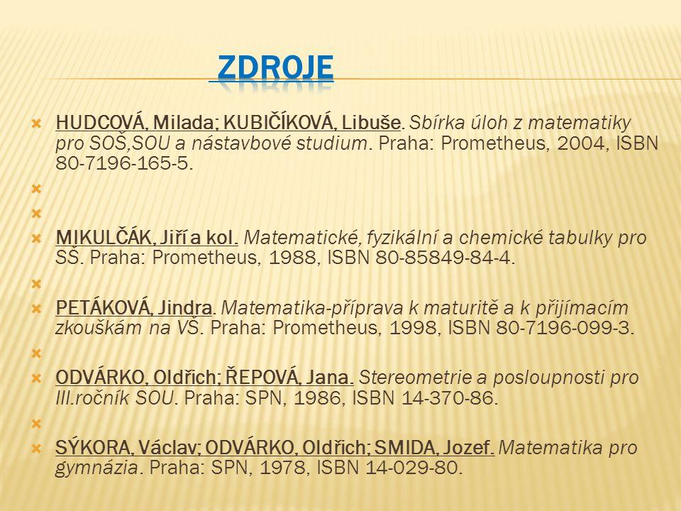  HUDCOVÁ, Milada; KUBIČÍKOVÁ, Libuše. Sbírka úloh z matematiky pro SOŠ,SOU a nástavbové studium.