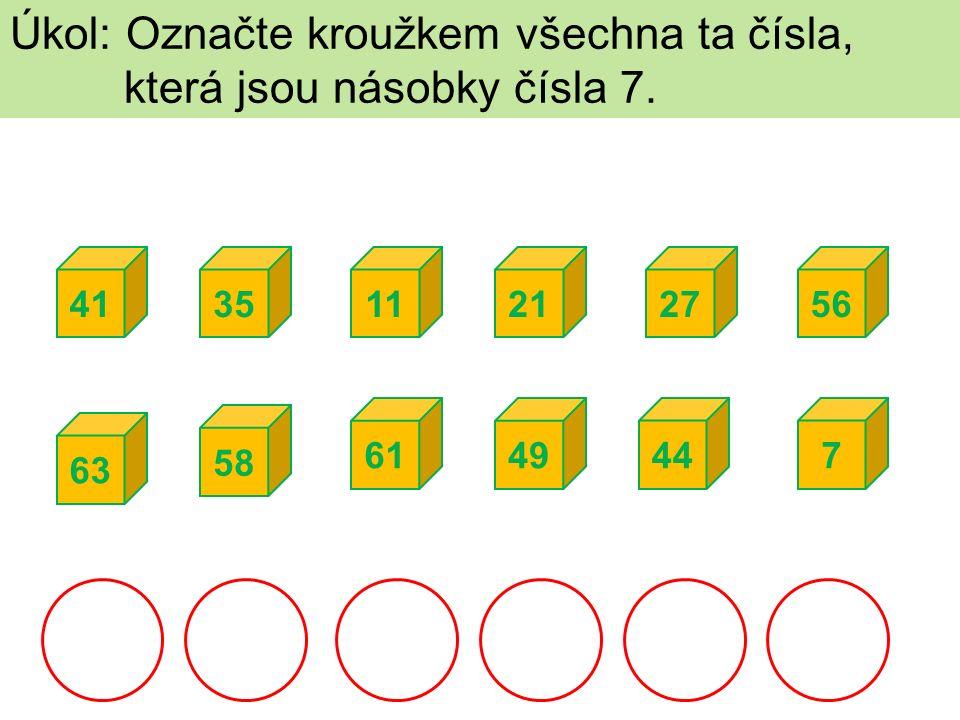 Úkol: Označte kroužkem všechna ta čísla, která jsou násobky čísla 7. 4135 63 1156 44 2721 61 58 497