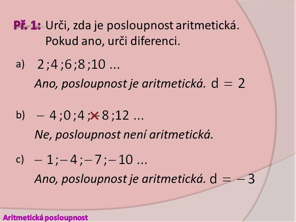 a) Ano, posloupnost je aritmetická. b) Ne, posloupnost není aritmetická.