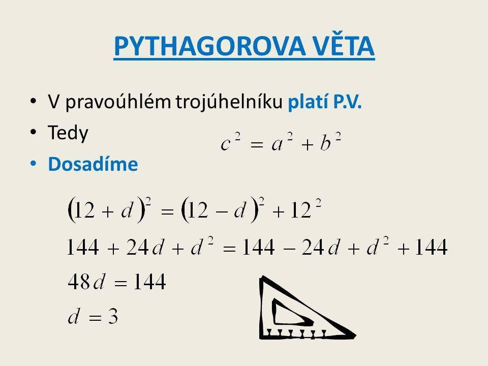 PYTHAGOROVA VĚTA V pravoúhlém trojúhelníku platí P.V. Tedy Dosadíme