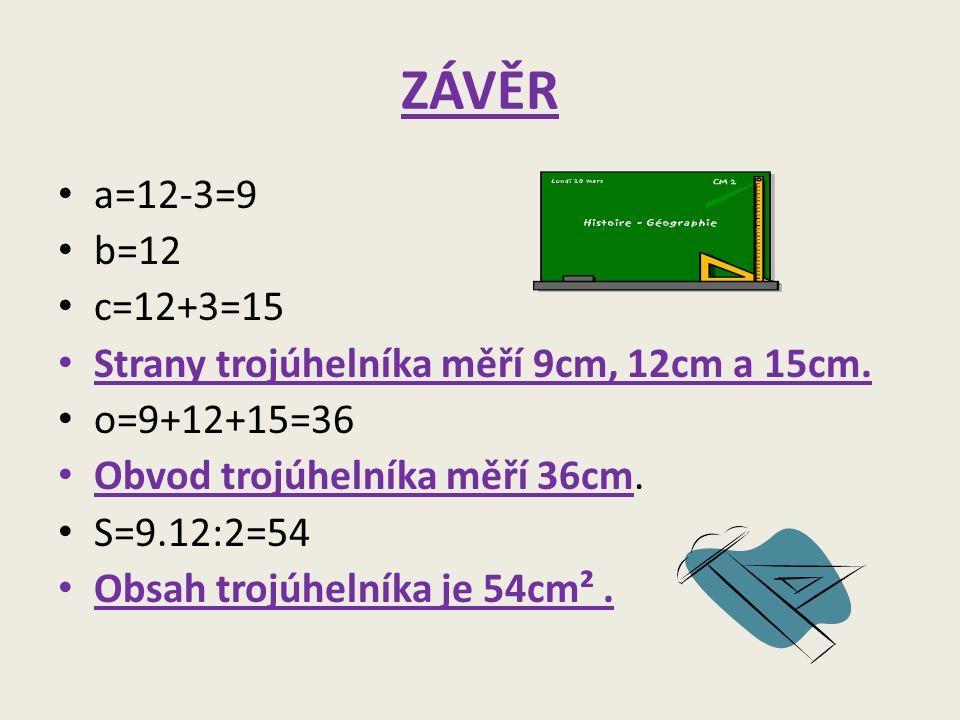 ZÁVĚR a=12-3=9 b=12 c=12+3=15 Strany trojúhelníka měří 9cm, 12cm a 15cm.