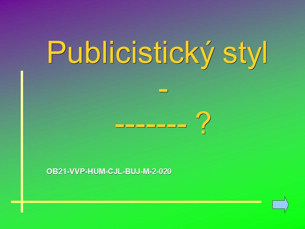 Publicistický styl - ------- ? OB21-VVP-HUM-CJL-BUJ-M-2-020